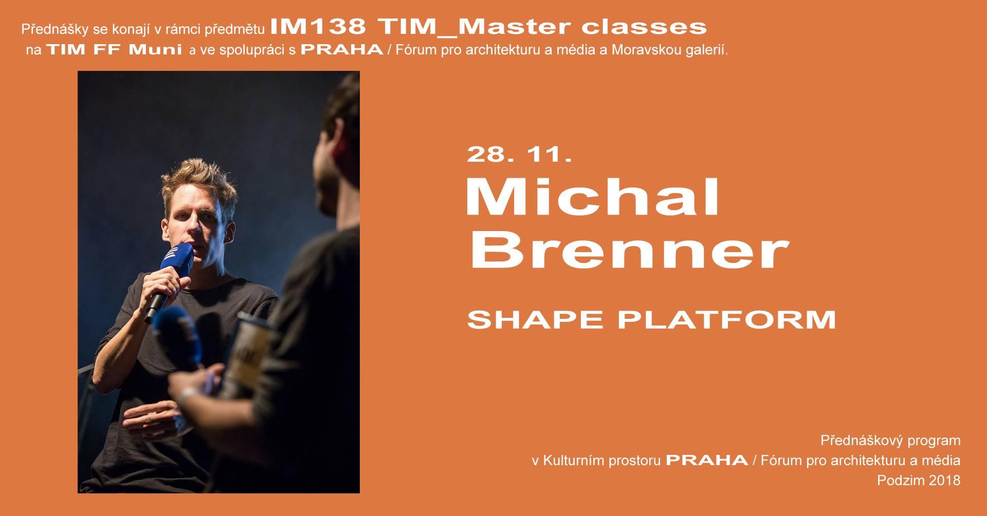 ST / 28.11. / 19.00 / TIM Master class: Michal Brenner – SHAPE Platform / přednáška, diskuse