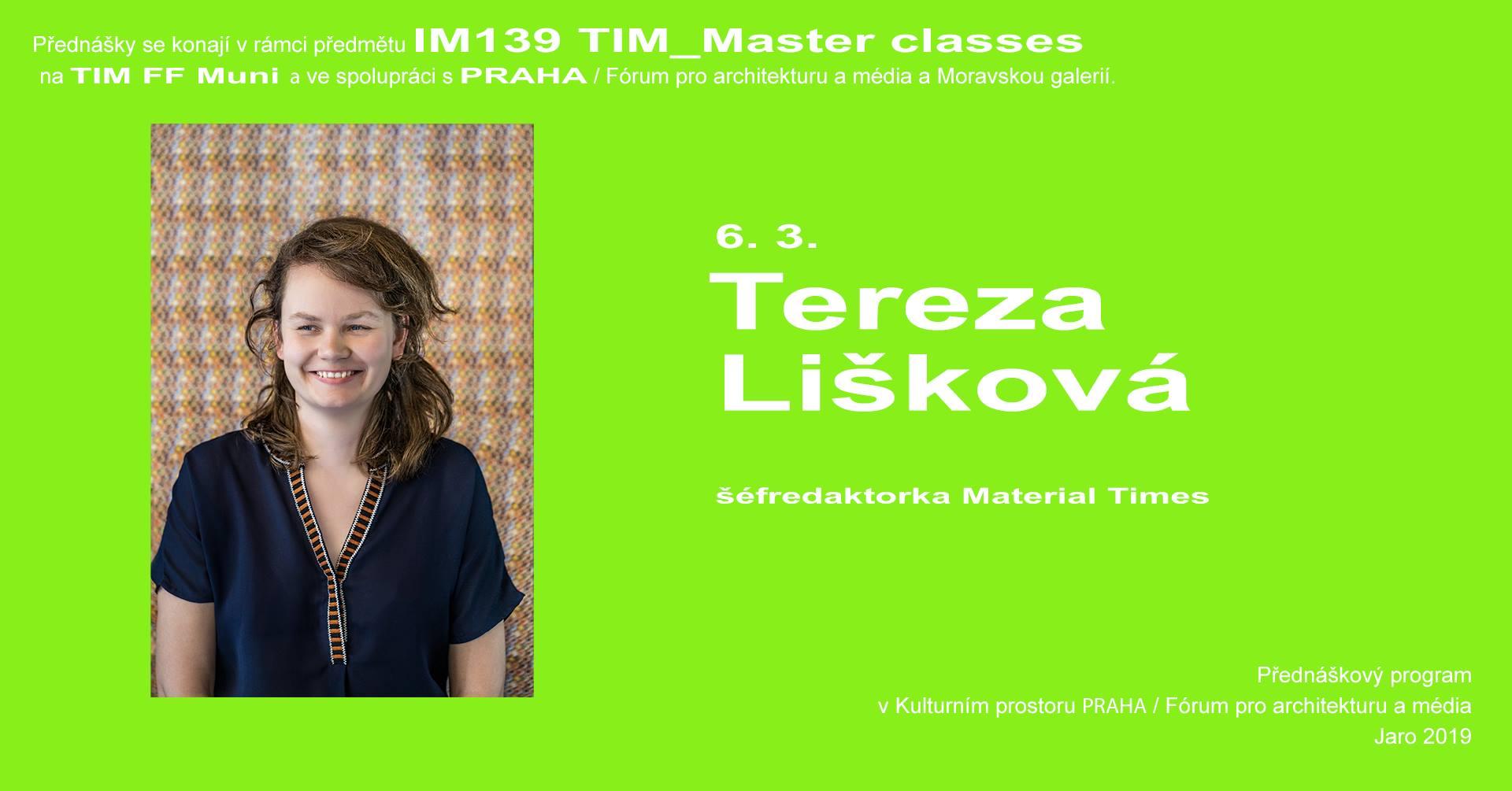 ST / 6.3. / 19.00 / TIM Master class: Tereza Lišková – Material Times / přednáška, diskuse