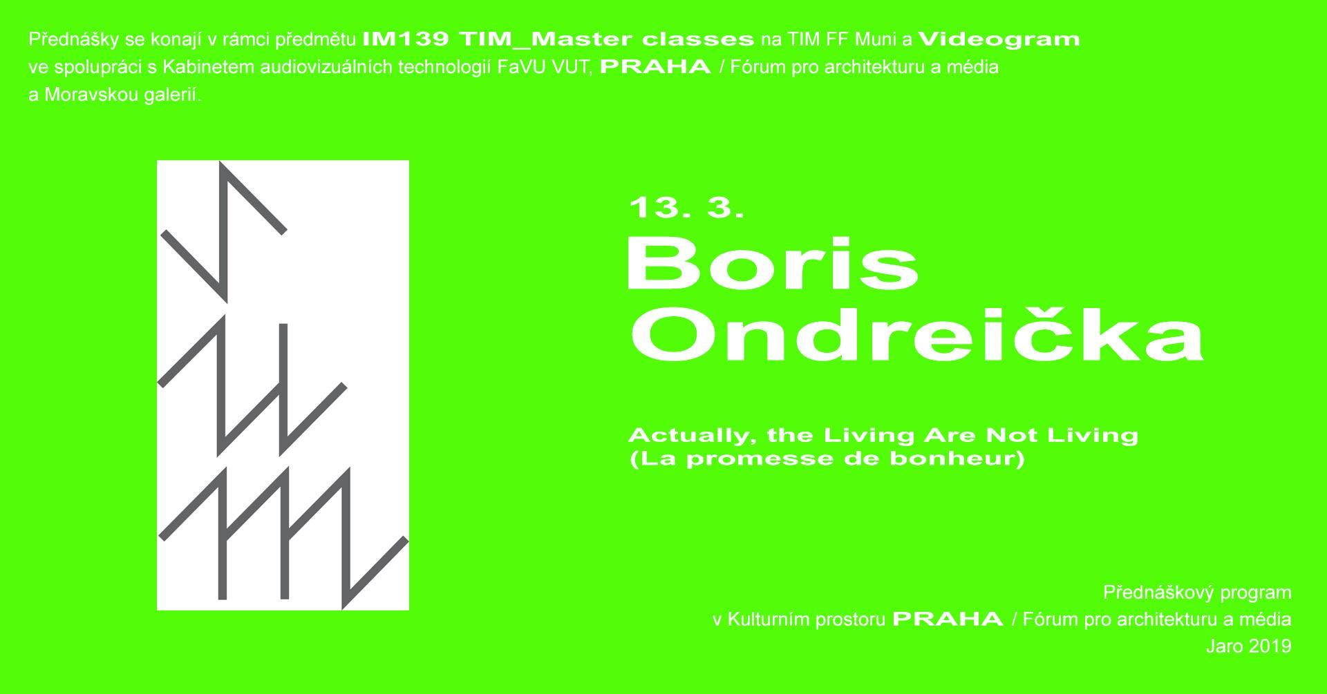 ST / 13.3. / 19.00 / Videogram 85 / TIM Master class: Boris Ondreička- Actually, the Living Are Not Living (La promesse de bonheur) / přednáška, projekce