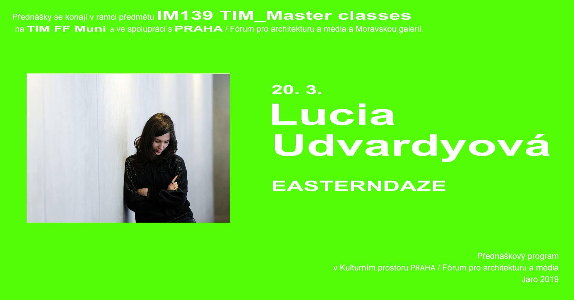 ST / 20.3. / 19.00 / TIM Master class: Lucia Udvardyová – Easterndaze / přednáška, diskuse