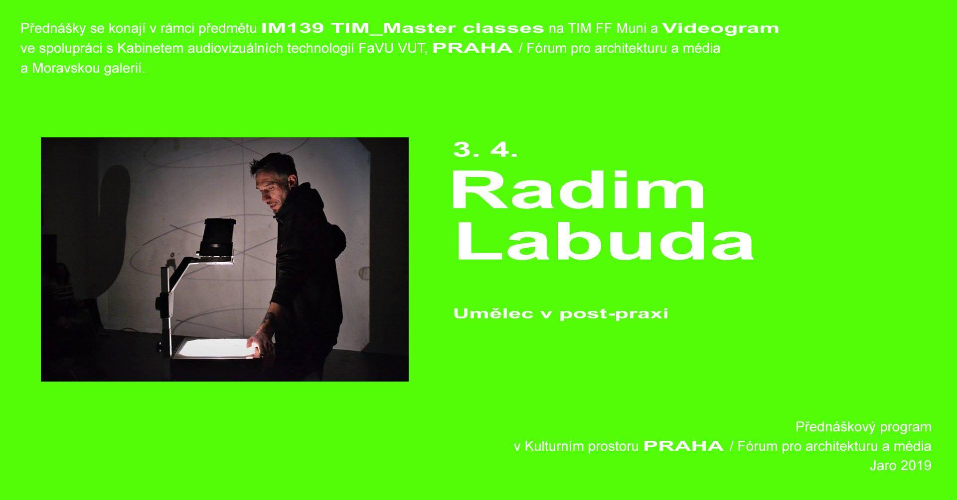 ST / 3.4. / 19.00 / Videogram 86 / TIM Master class: Radim Labuda – Umělec v post-praxi / přednáška, projekce