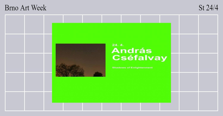 ST / 24.4. / 19.00 / Videogram 87 / TIM Master class: András Cséfalvay – Shadows of Enlightenment / přednáška, projekce