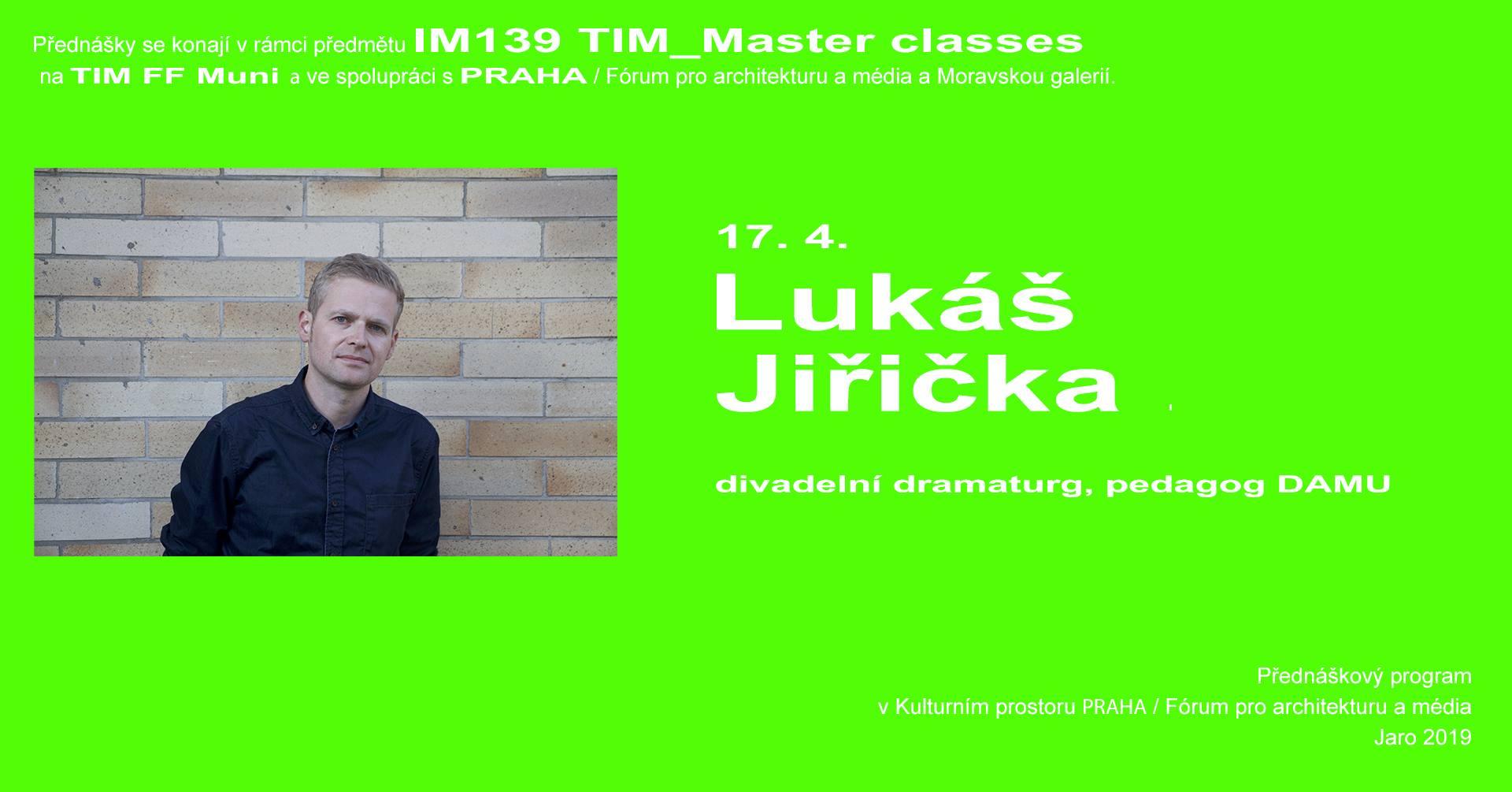 ST / 17.4. / 19.00 / TIM Master class: Lukáš Jiřička – Postspektakulární modely v performance / přednáška, diskuse