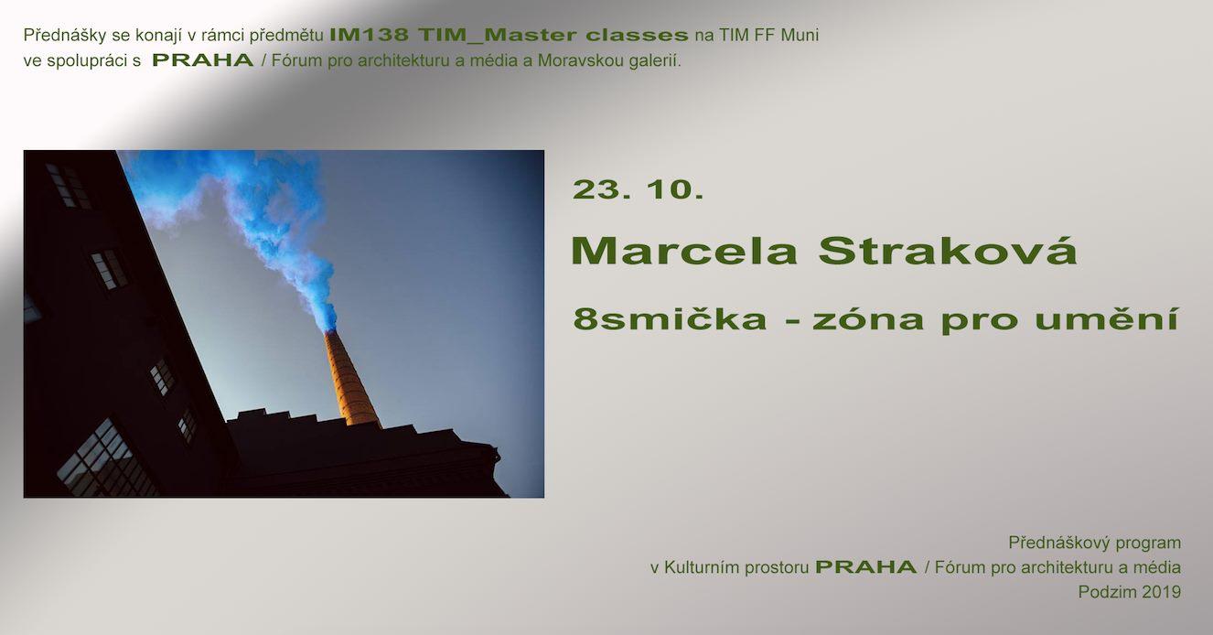 ST / 23.10. / 19.00 / TIM Master class: Marcela Straková – 8smička – zóna pro umění / přednáška, diskuse