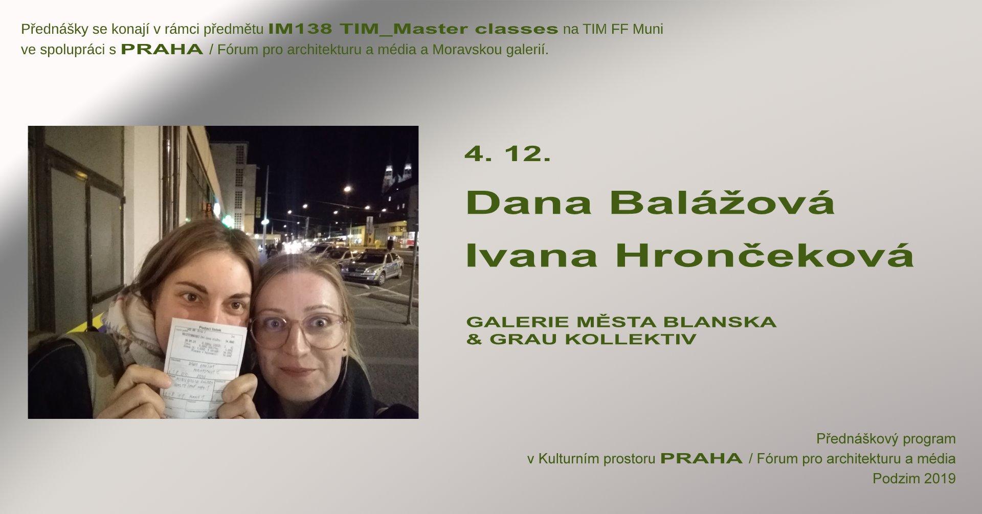 ST / 4.12. / 19.00 / TIM Master class: Ivana Hrončeková, Dana Balážová – Galerie města Blanska vs Grau kollektiv / přednáška, diskuse