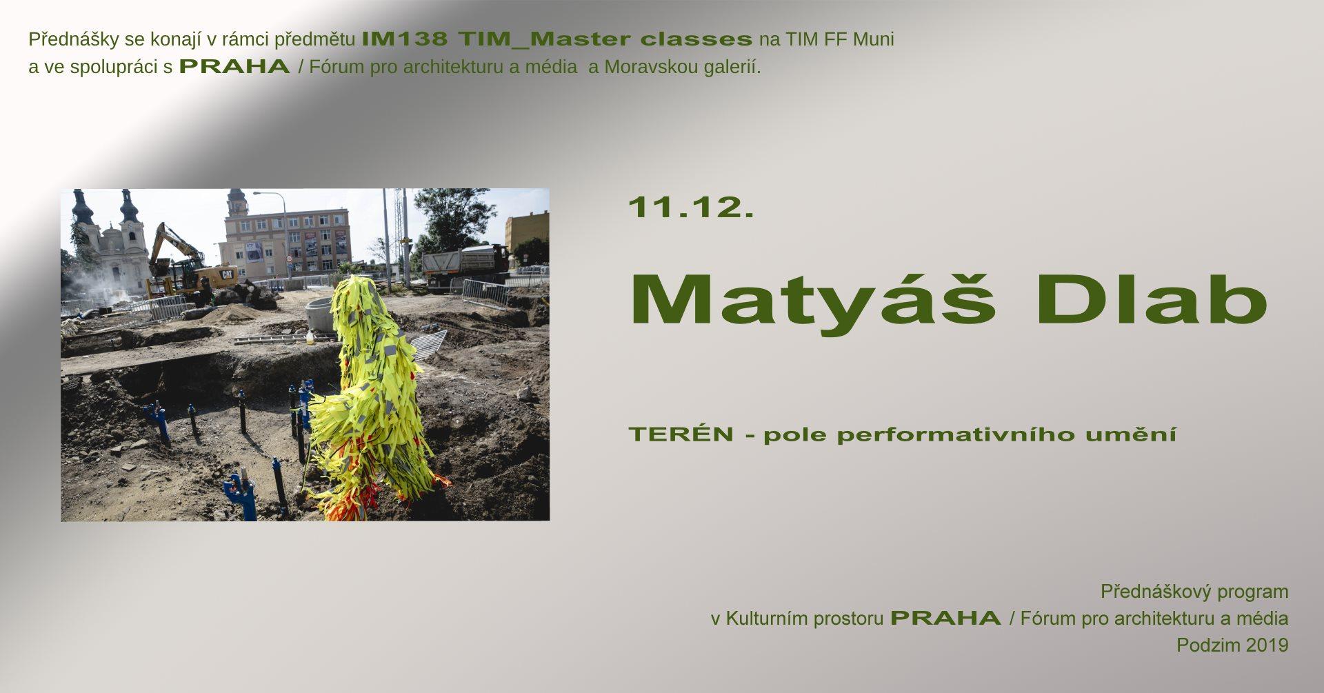 ST / 11.12. / 19.00 / TIM Master class: Matyáš Dlab – Terén pole performativního umění / přednáška, diskuse